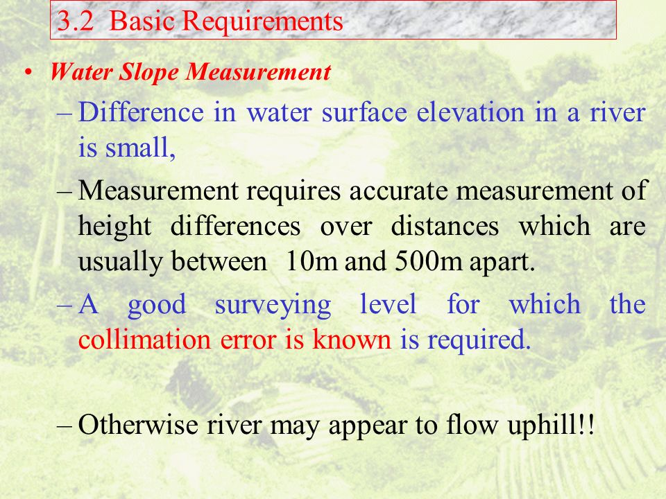 Difference in water surface elevation in a river is small,