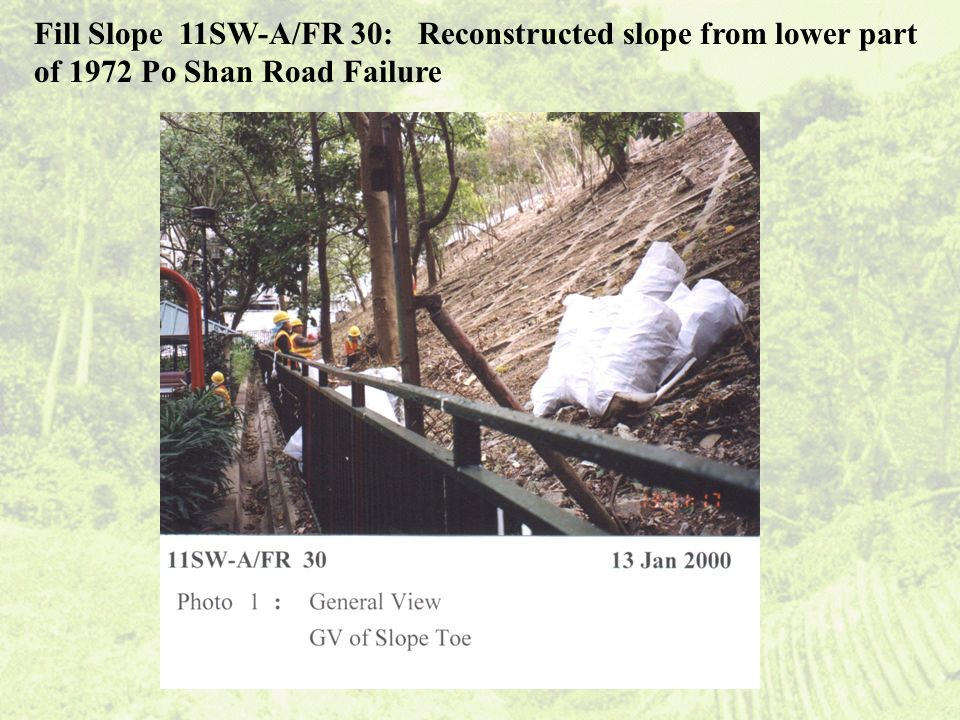 Fill Slope 11SW-A/FR 30: Reconstructed slope from lower part of 1972 Po Shan Road Failure