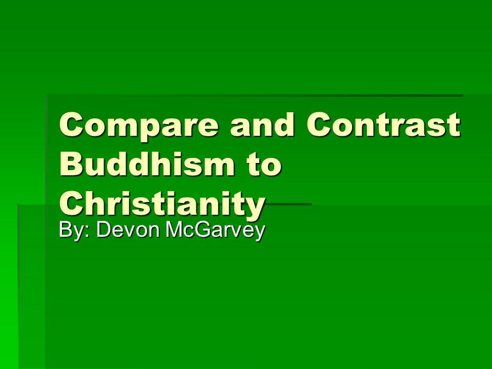 comparison contrast essay buddist christianity An essay or paper on a comparison between christianity and buddhism this paper is a comparison between two very different religions specifically christianity and buddhism.