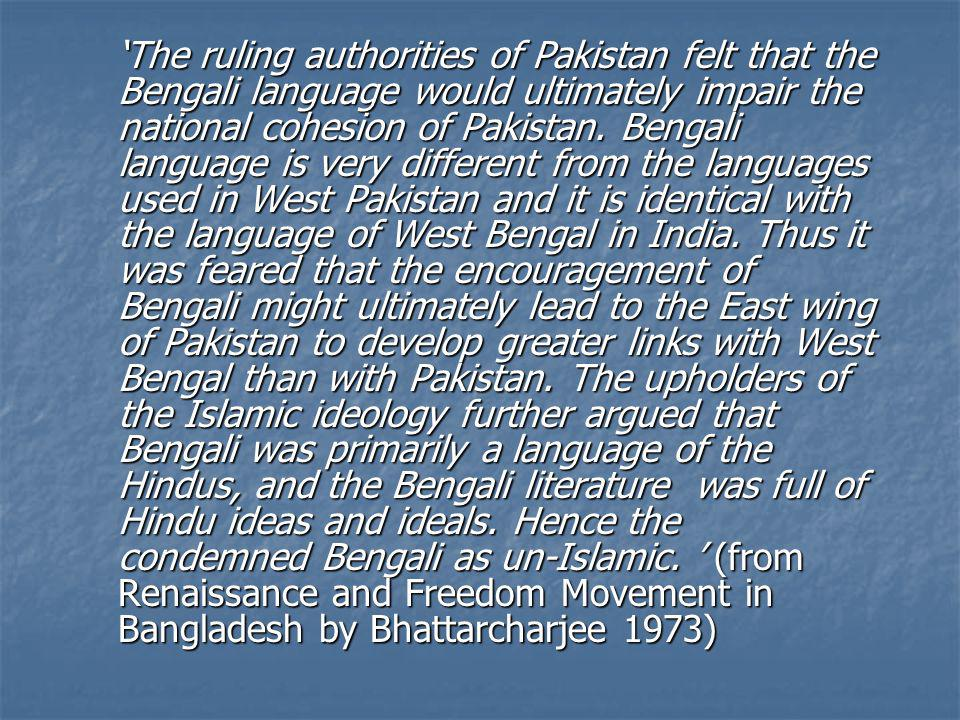 'The ruling authorities of Pakistan felt that the Bengali language would ultimately impair the national cohesion of Pakistan.