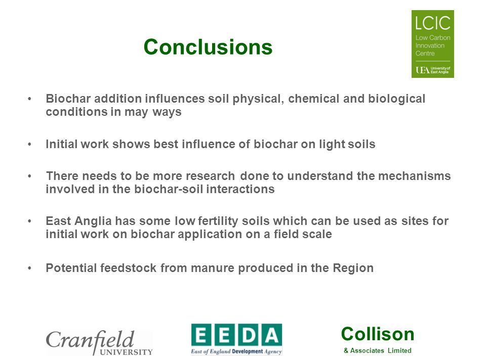 Conclusions Biochar addition influences soil physical, chemical and biological conditions in may ways.