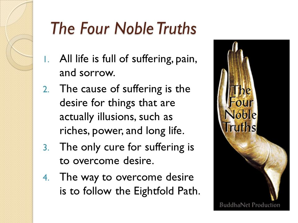 following the eight fold path the idea of suffering in buddhism He taught the most important elements of buddhism, the four noble truths from suffering through the eightfold path by following the eightfold path.