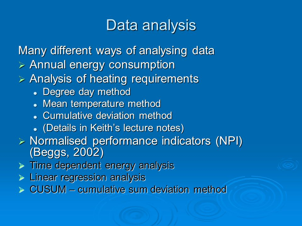 Data analysis Many different ways of analysing data