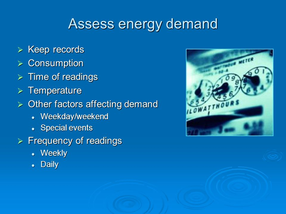 Assess energy demand Keep records Consumption Time of readings