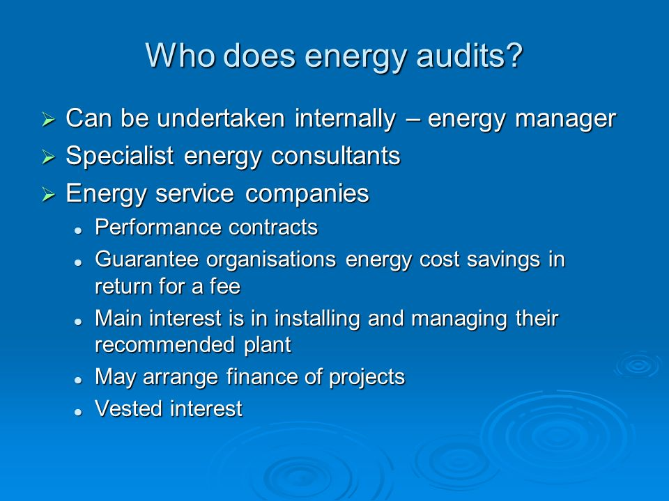 Who does energy audits Can be undertaken internally – energy manager