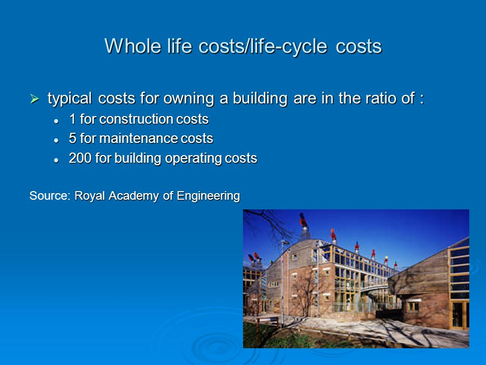 Whole life costs/life-cycle costs