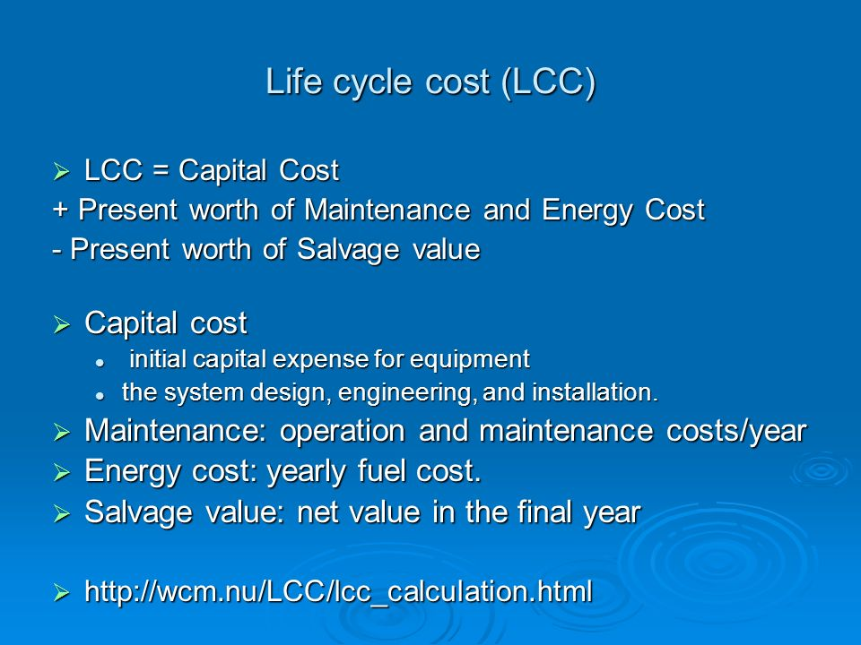 Life cycle cost (LCC) Capital cost