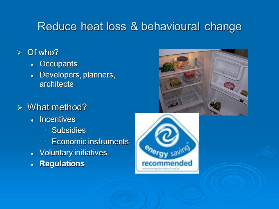 Reduce heat loss & behavioural change