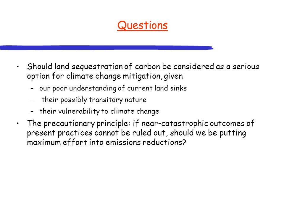 Questions Should land sequestration of carbon be considered as a serious option for climate change mitigation, given.