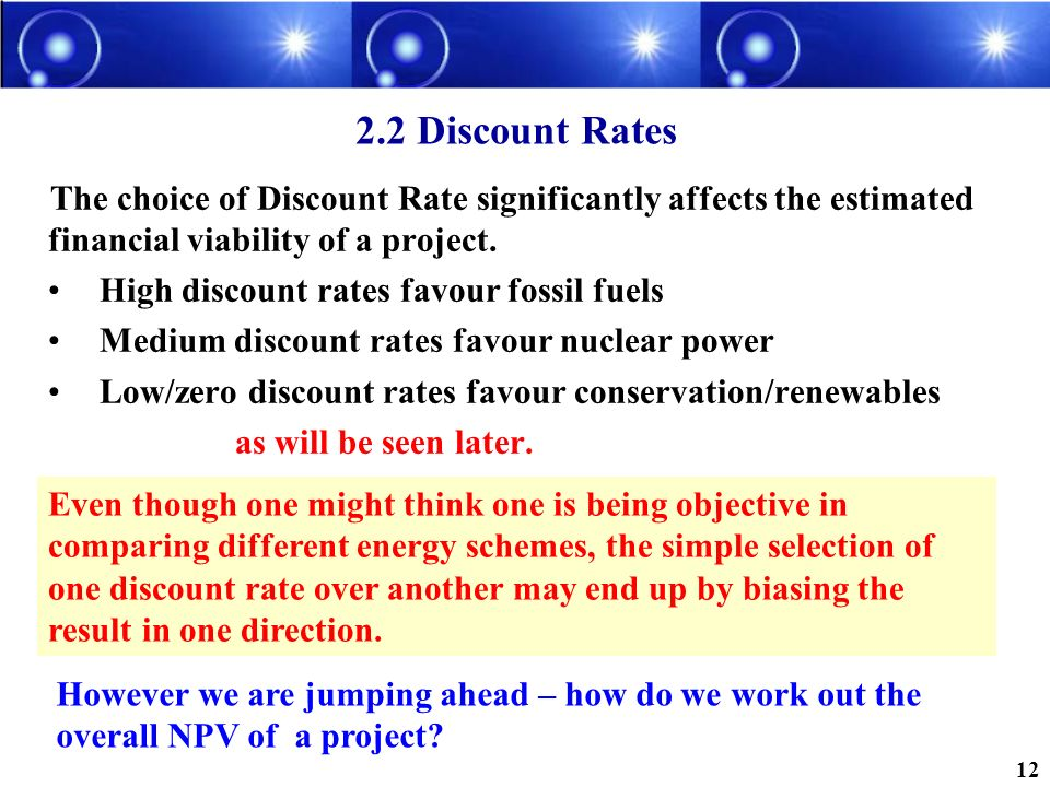 2.2 Discount Rates The choice of Discount Rate significantly affects the estimated financial viability of a project.
