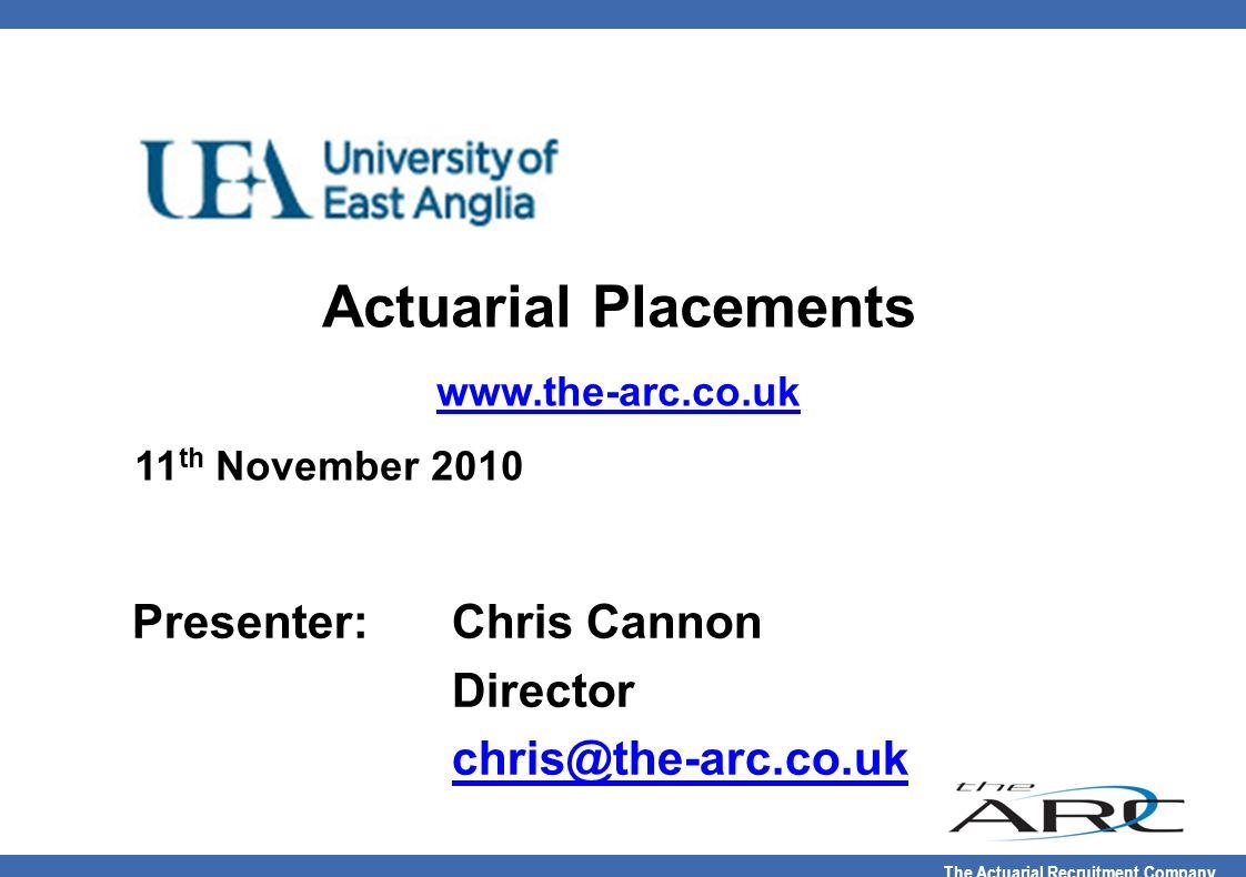 Actuarial Placements Presenter: Chris Cannon Director
