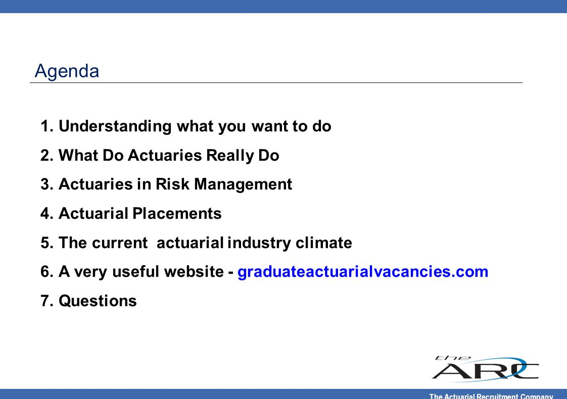 Agenda Understanding what you want to do What Do Actuaries Really Do