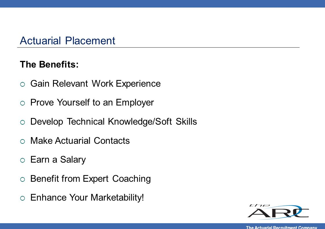 Actuarial Placement The Benefits: Gain Relevant Work Experience