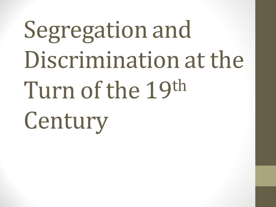 Segregation and Discrimination at the Turn of the 19th Century ...
