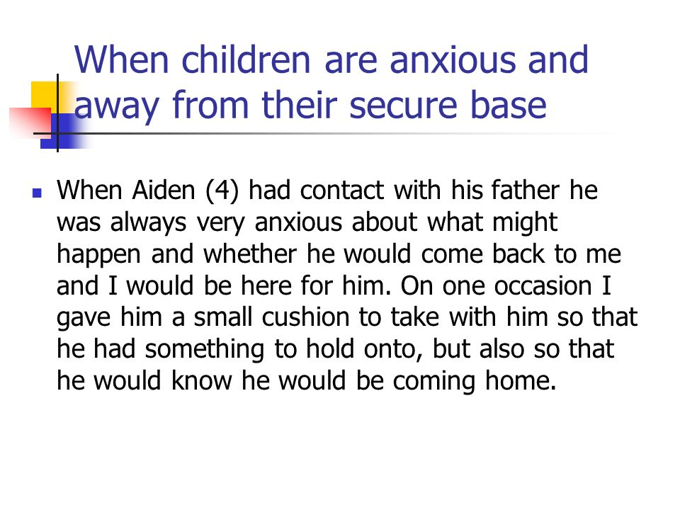 When children are anxious and away from their secure base