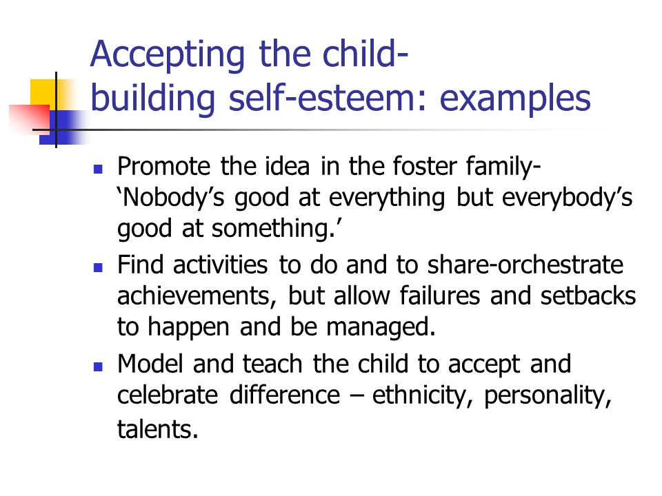 Accepting the child- building self-esteem: examples
