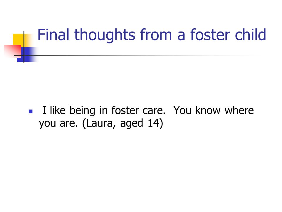 Final thoughts from a foster child