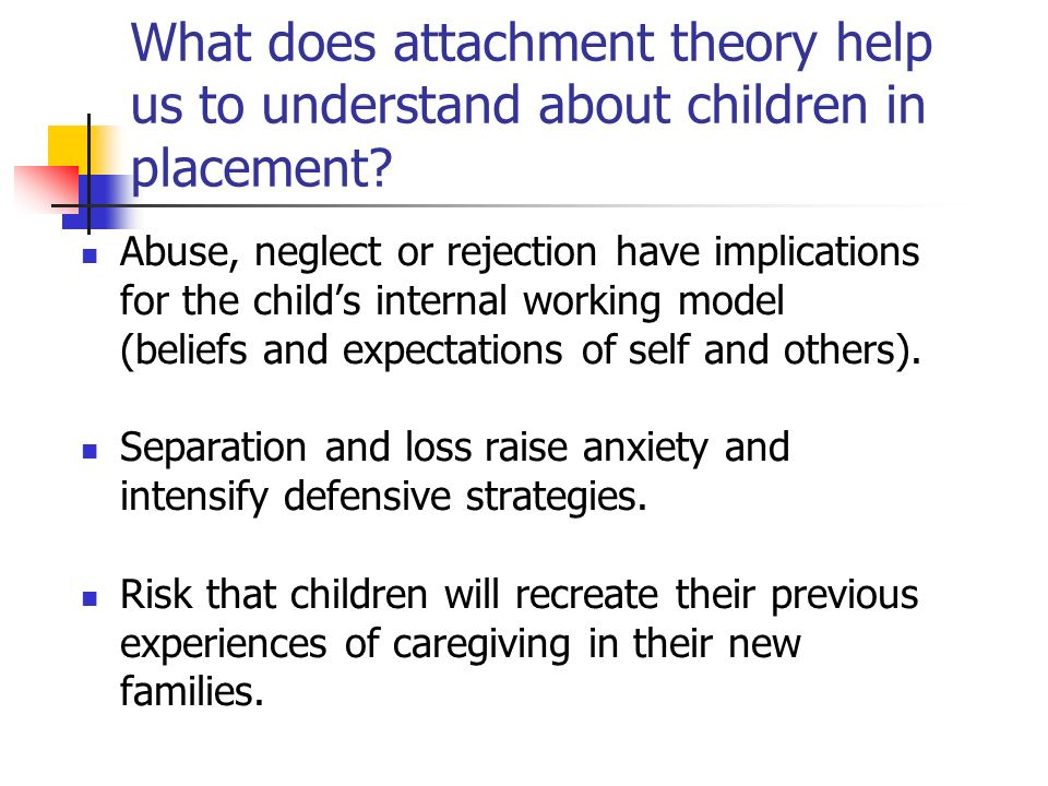 What does attachment theory help us to understand about children in placement