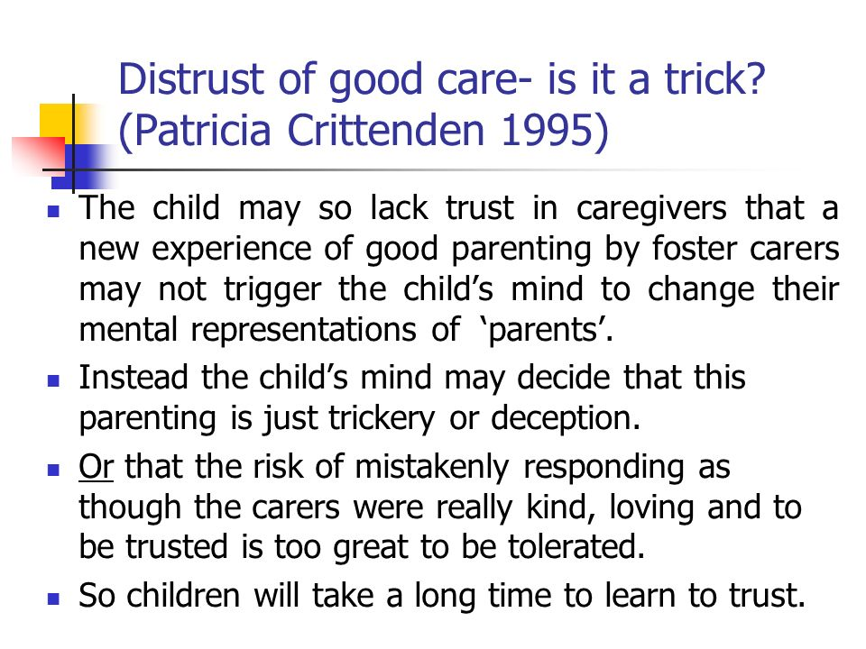 Distrust of good care- is it a trick (Patricia Crittenden 1995)