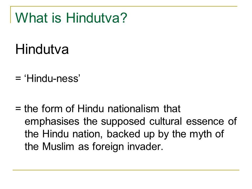 What is Hindutva Hindutva = 'Hindu-ness'