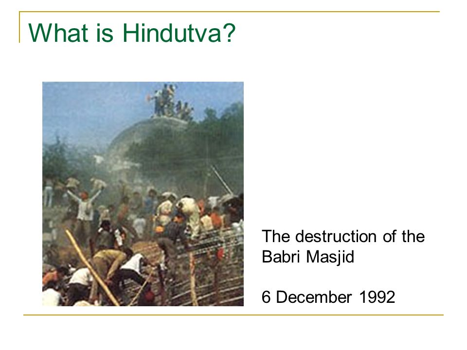 What is Hindutva The destruction of the Babri Masjid 6 December 1992