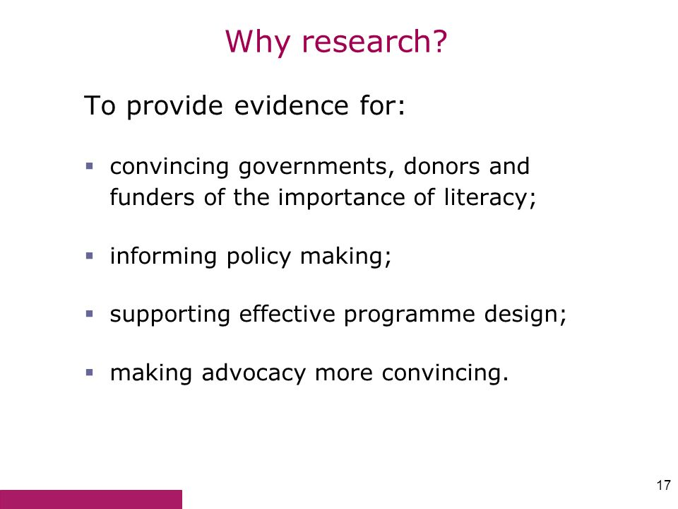 Why research To provide evidence for: