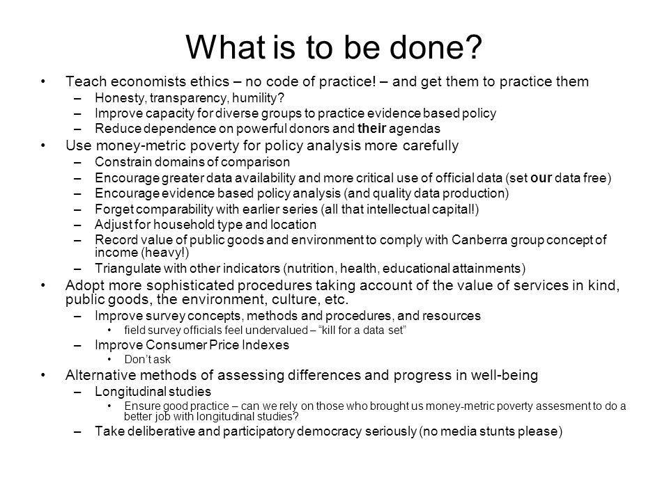 What is to be done Teach economists ethics – no code of practice! – and get them to practice them.