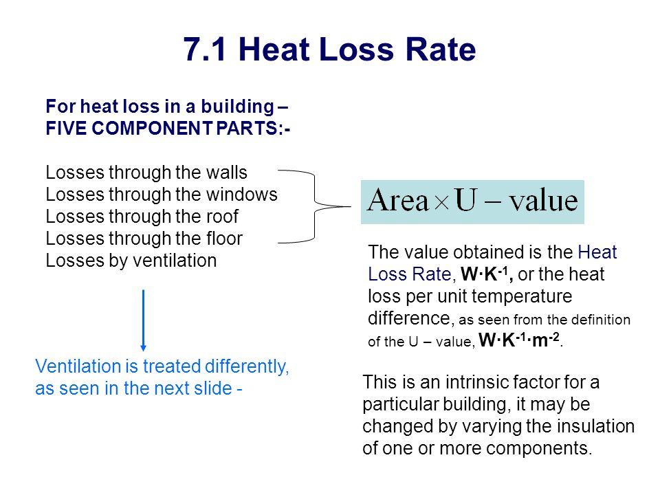 7.1 Heat Loss Rate For heat loss in a building –