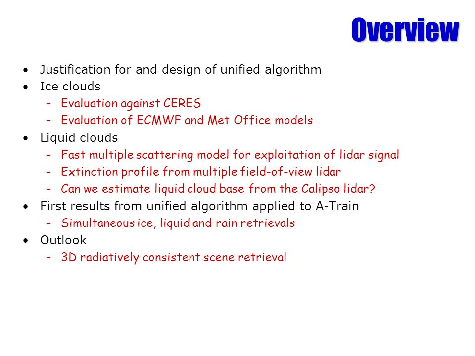 Overview Justification for and design of unified algorithm Ice clouds