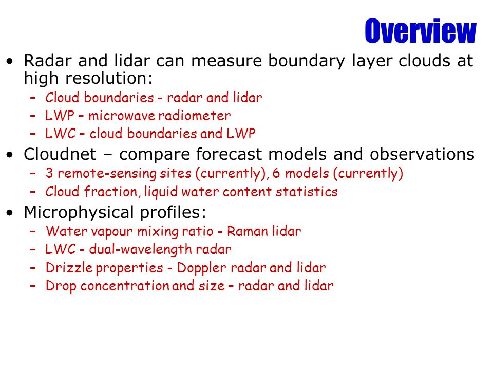 Overview Radar and lidar can measure boundary layer clouds at high resolution: Cloud boundaries - radar and lidar.