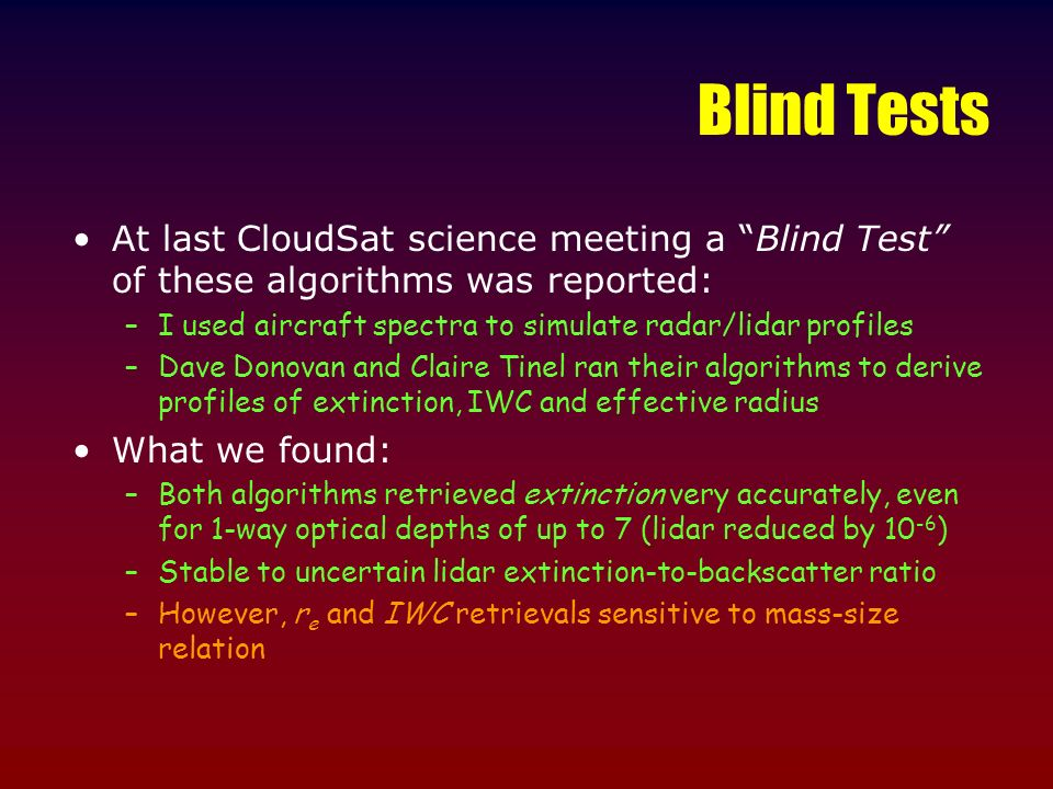 Blind Tests At last CloudSat science meeting a Blind Test of these algorithms was reported: