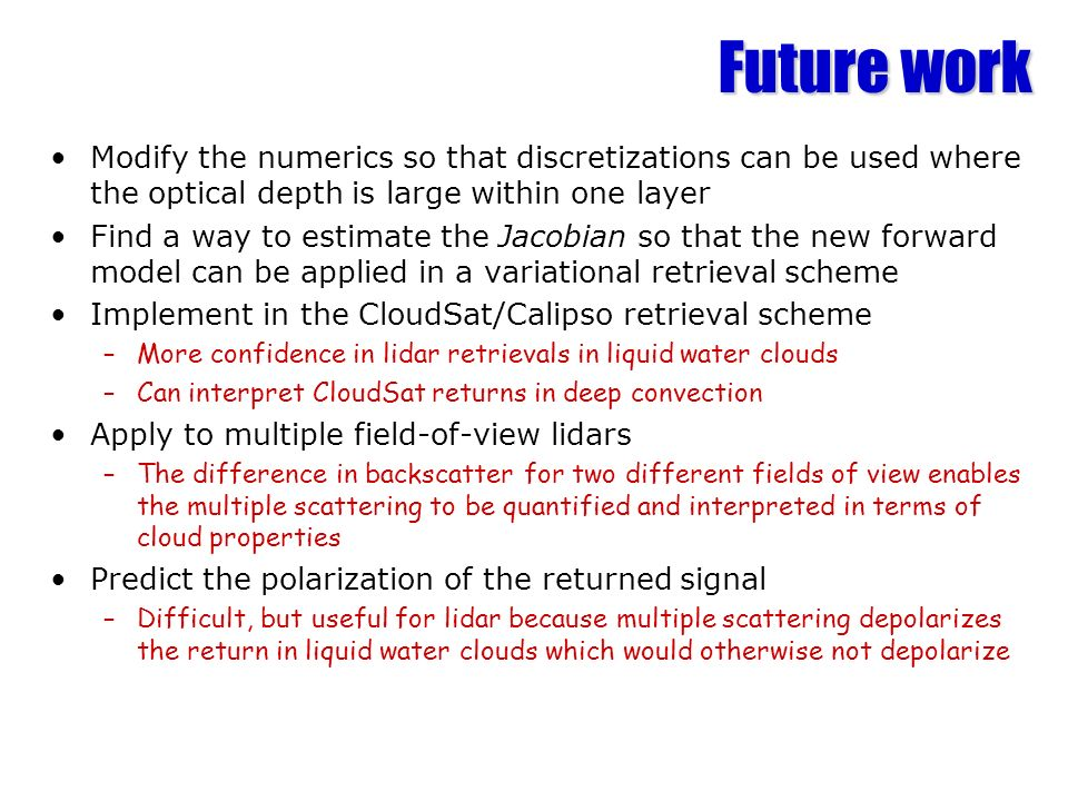Future work Modify the numerics so that discretizations can be used where the optical depth is large within one layer.