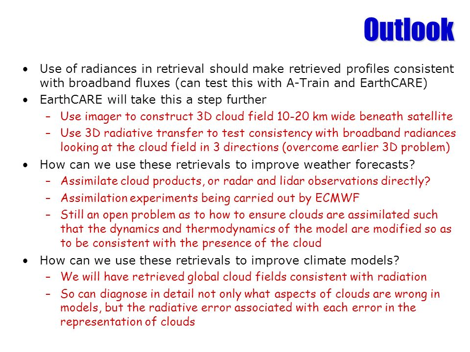 OutlookUse of radiances in retrieval should make retrieved profiles consistent with broadband fluxes (can test this with A-Train and EarthCARE)