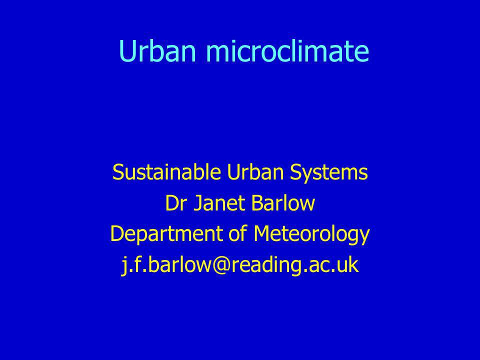 Urban microclimate Sustainable Urban Systems Dr Janet Barlow