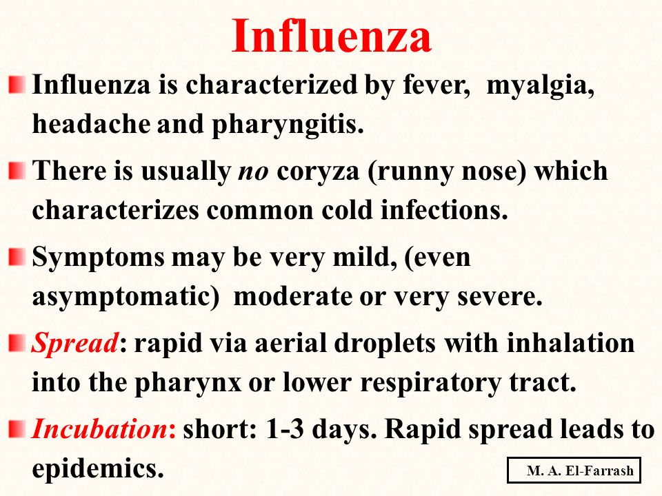 Influenza Influenza is characterized by fever, myalgia, headache and pharyngitis.