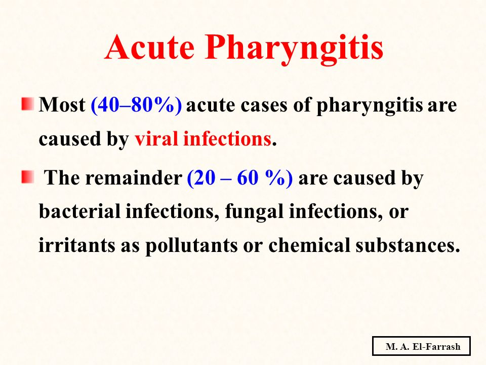 Acute Pharyngitis Most (40–80%) acute cases of pharyngitis are caused by viral infections.