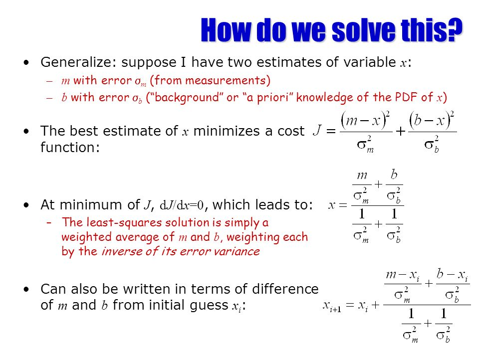How do we solve this The best estimate of x minimizes a cost function: At minimum of J, dJ/dx=0, which leads to: