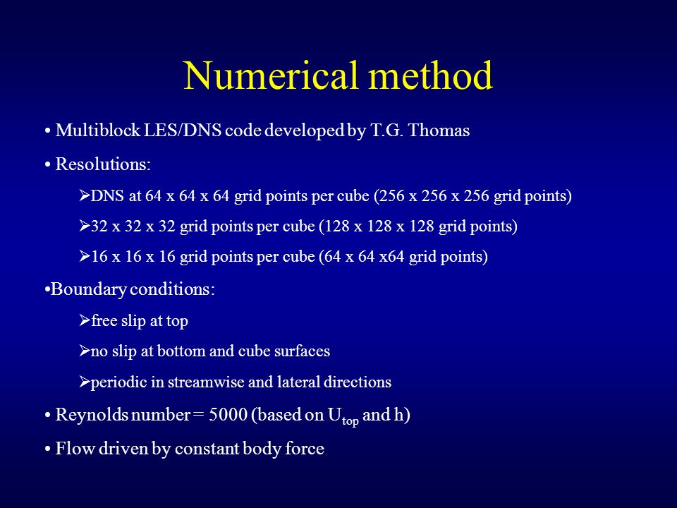 Numerical method Multiblock LES/DNS code developed by T.G. Thomas