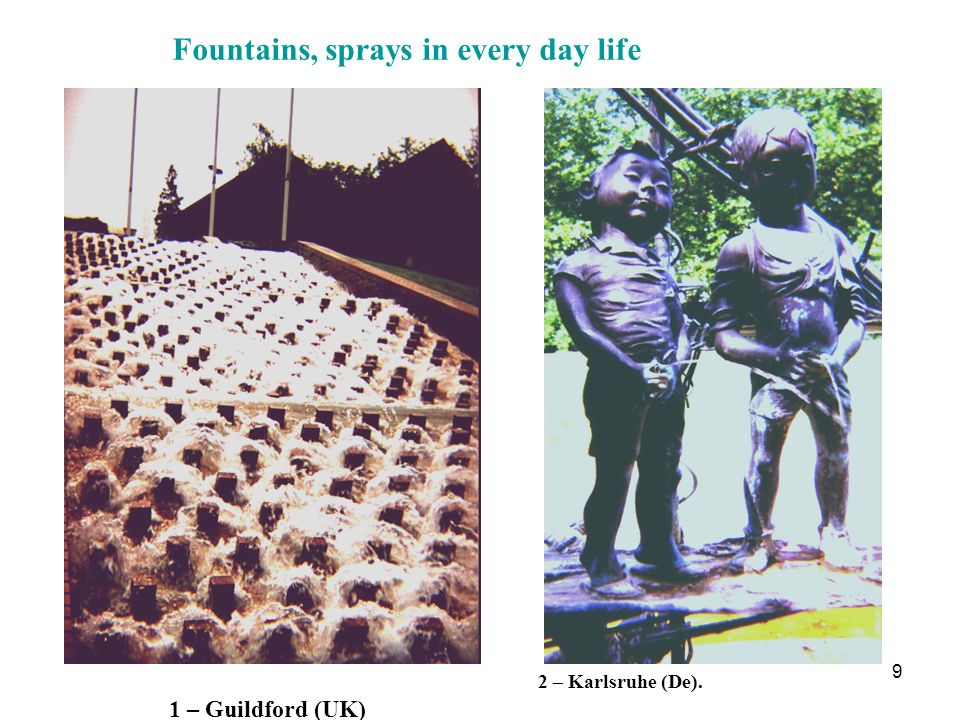 Fountains, sprays in every day life
