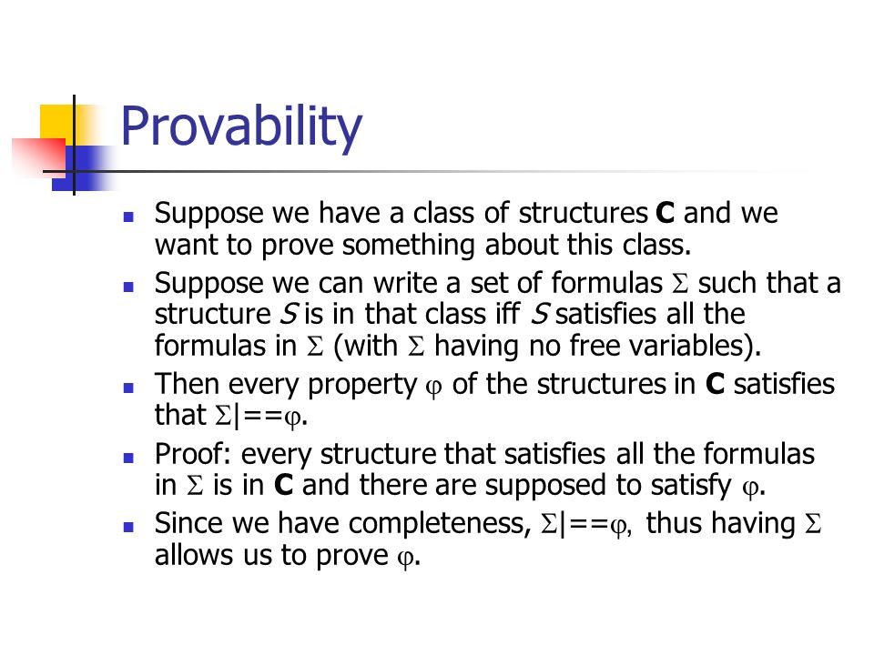 Provability Suppose we have a class of structures C and we want to prove something about this class.