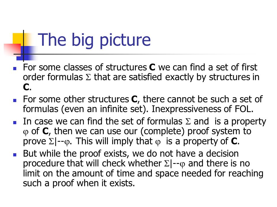 The big picture For some classes of structures C we can find a set of first order formulas  that are satisfied exactly by structures in C.