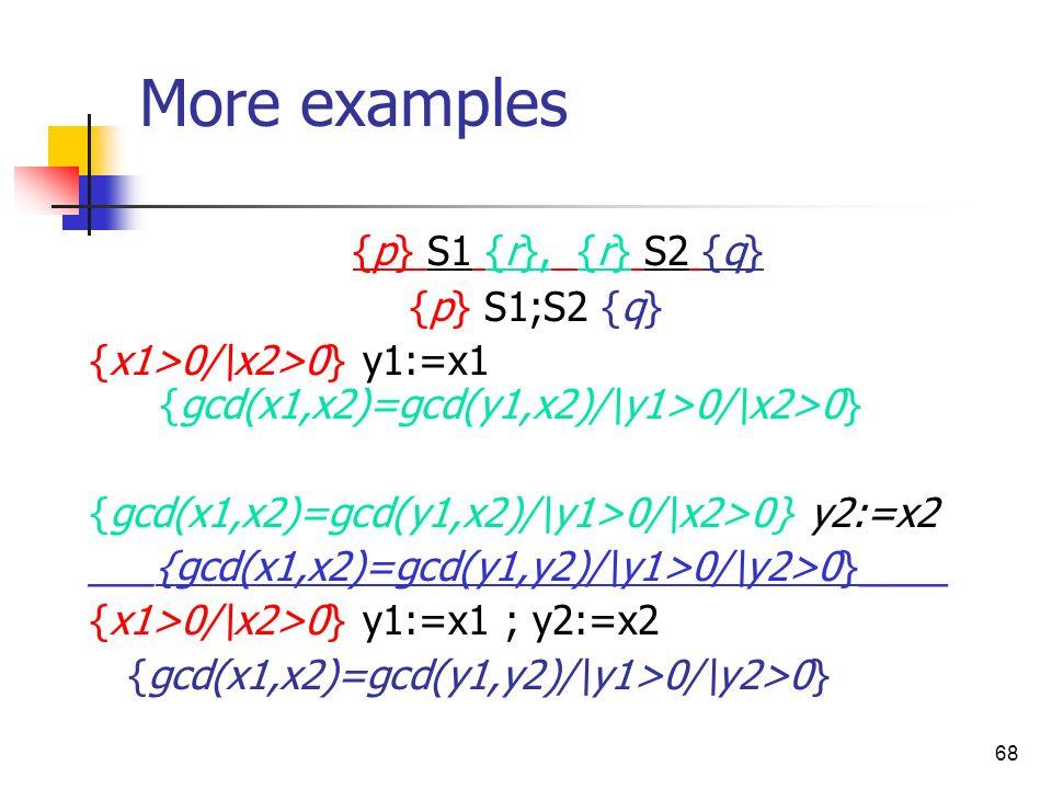 More examples {p} S1 {r}, {r} S2 {q} {p} S1;S2 {q}