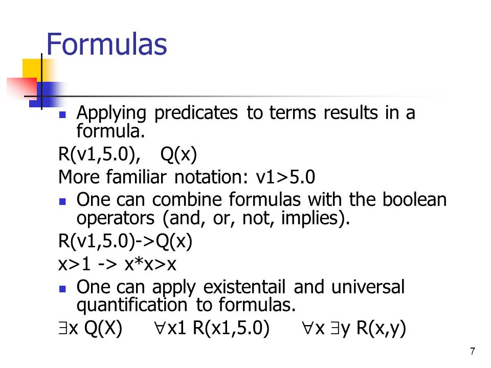 Formulas Applying predicates to terms results in a formula.