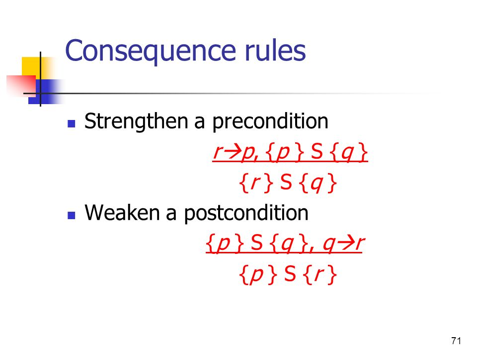 Consequence rules Strengthen a precondition rp, {p } S {q }