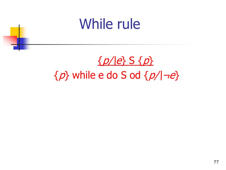 While rule {p/\e} S {p} {p} while e do S od {p/\¬e}