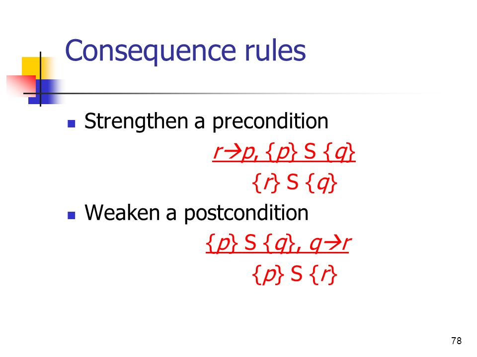 Consequence rules Strengthen a precondition rp, {p} S {q} {r} S {q}