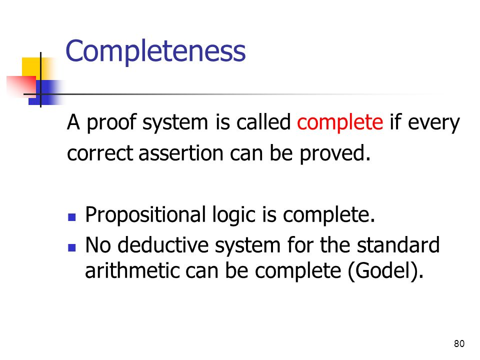 Completeness A proof system is called complete if every