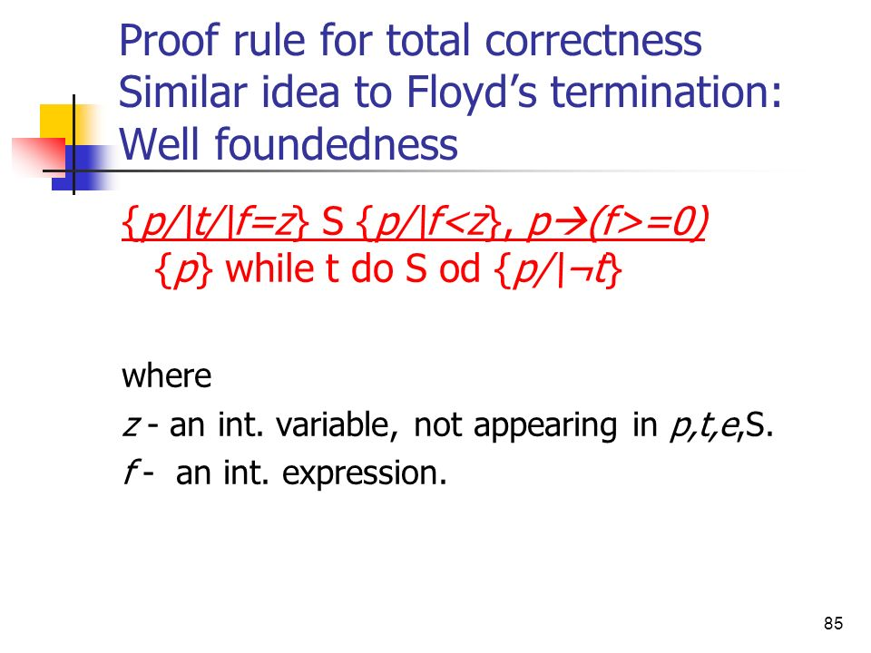 Proof rule for total correctness Similar idea to Floyd's termination: Well foundedness