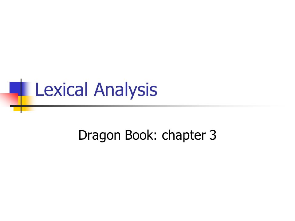 Lexical Analysis Dragon Book: chapter 3