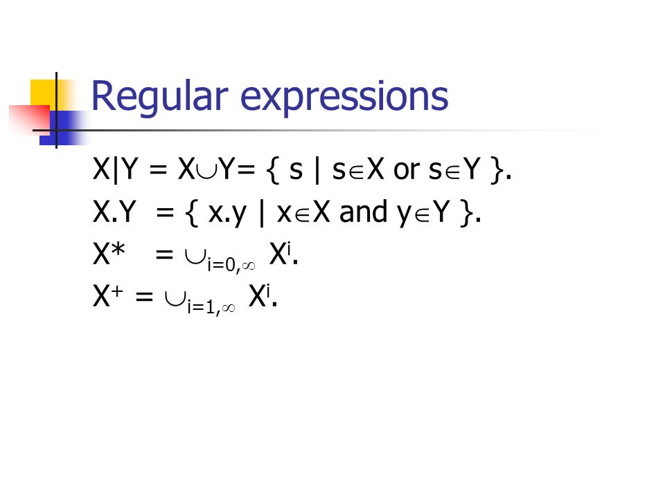 Regular expressions X|Y = XY= { s | sX or sY }.
